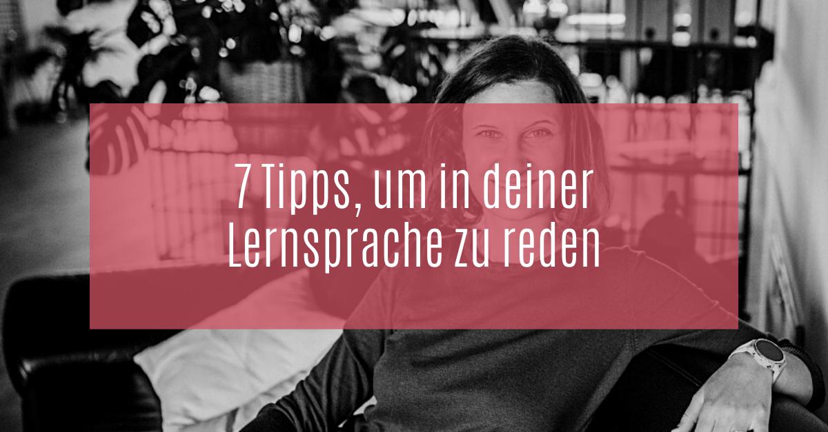 7 Tipps, um in deiner Lernsprache zu reden