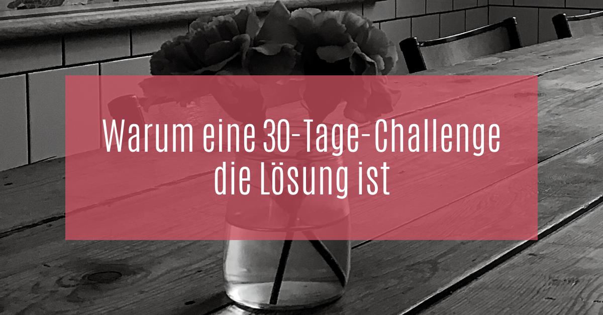 Warum eine 30-Tage-Challenge die Lösung ist