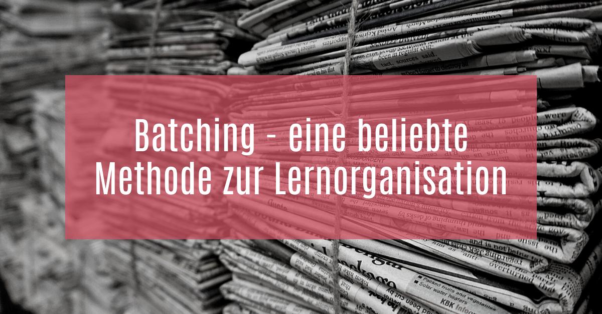 Batching – eine beliebte Methode zur Lernorganisation